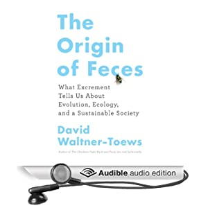 The Origin of Feces: What Excrement Tells Us About Evolution, Ecology, and a Sustainable Society (Unabridged)