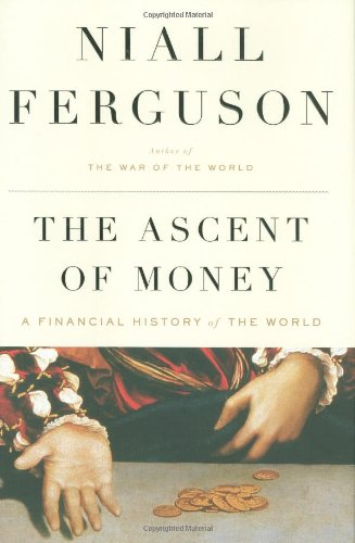 The Ascent of Money: A Financial History of the World: Niall Ferguson: 9781594201929: Amazon.com: Books