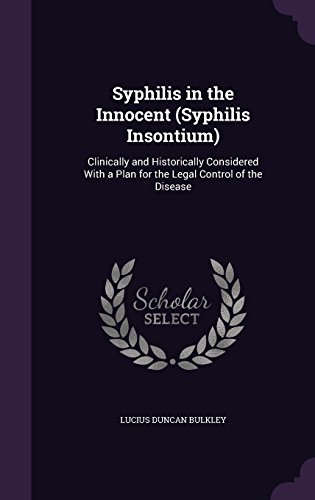 Syphilis in the Innocent (Syphilis Insontium): Clinically and Historically Considered With a Plan for the Legal Control of the Disease