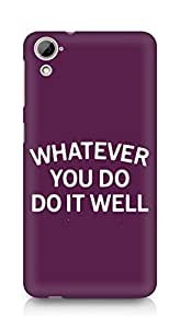 AMEZ whatever you do do it welly Back Cover For HTC Desrie 826