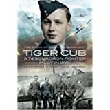 Tiger Cub: A 74 Squadron Fighter Pilot in WW II: The Story of John Freeborn DFCby Christopher Yeoman