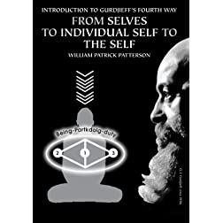 Introduction To Gurdjieff's Fourth Way: From Selves To Individual Self To The Self
