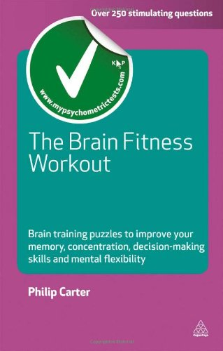 The Brain Fitness Workout: Brain Boosting Puzzles to Improve Your Memory, Concentration, Decision Making Skills and Mental Flexibility (Careers & Testing)