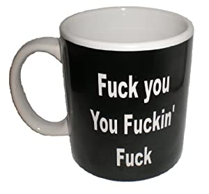 F*ck you You F*ckin' F*ck Mad Mug