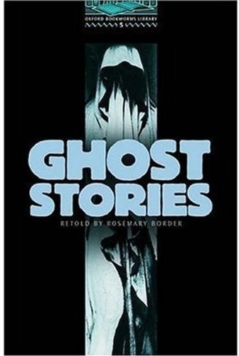 The Oxford Bookworms Library: Stage 5: 1,800 Headwords: Ghost Stories