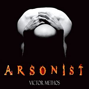 Arsonist | [Victor Methos]