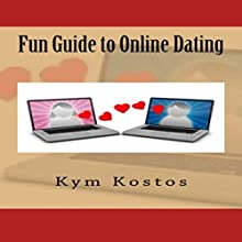 Fun Guide to Online Dating (       UNABRIDGED) by Kym Kostos Narrated by Kym Kostos