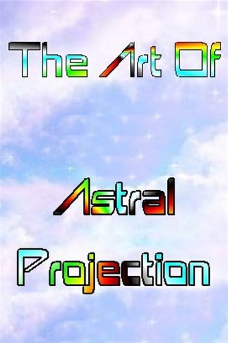 THE ART OF ASTRAL PROJECTION - A COMPLETE CD GUIDE