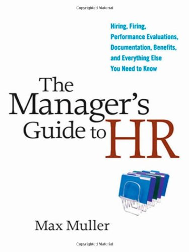 The Manager's Guide to HR: Hiring, Firing, Performance...