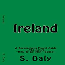 Ireland: A Backpackers Travel Guide + The Entire How to Be Irish Boxset Audiobook by S. Daly Narrated by K.D. O'Neill