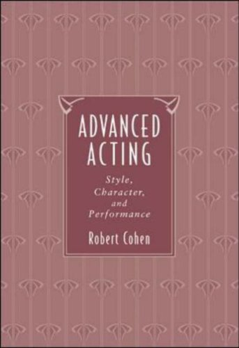 Advanced Acting: Style, Character, and Performance, Robert Cohen