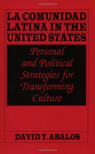 La Comunidad Latina in the United States: Personal and Political Strategies for Transforming Culture