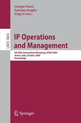Ip Operations And Management: 9Th Ieee International Workshop, Ipom 2009, Venice, Italy, October 29-30, 2009, Proceedings (Lecture Notes In Computer ... Networks And Telecommunications)