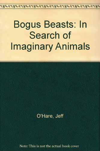 Bogus Beasts: In Search of Imaginary Animals PDF
