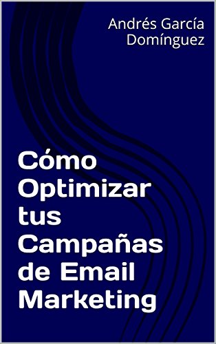 Cómo Optimizar tus Campañas de Email Marketing