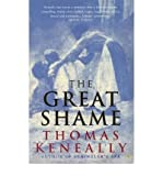 THE GREAT SHAME - A Story of the Irish in the Old World and the New (0091840619) by KENEALLY, THOMAS