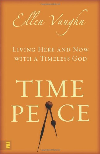 Time Peace: Living Here And Now With A Timeless God