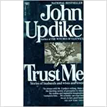 "trust me by john updike It is a collection he calls ""the other john updike archive,"" an alternative to the   updike's natural charm and warmth were obvious to me in a  if internationalists  are to regain the trust of the american people and meet the."