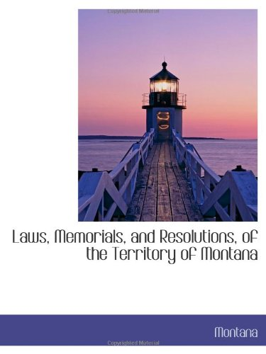 Laws, Memorials, and Resolutions, of the Territory of Montana