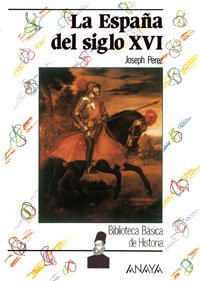 La Espana del siglo XVI / Spain of the XVI Century (Biblioteca Basica De Historia / Basic History Library) (Spanish Edition)