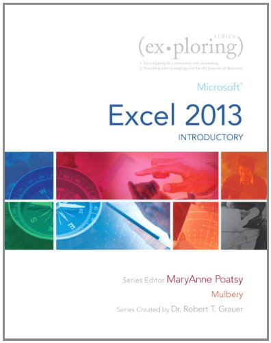 Exploring: Microsoft Excel 2013, Introductory (Exploring for Office 2013), by MaryAnne Poatsy, Keith Mulbery, Robert T. Grauer