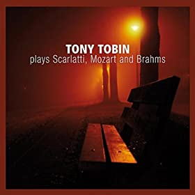 Tony Tobin Plays Scarlatti, Mozart, and Brahms