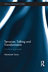 Terrorism, Talking and Transformation: A Critical Approach (Routledge Critical Terrorism Studies)
