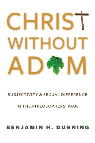 Benjamin H. Dunning - Christ Without Adam: Subjectivity and Sexual Difference in the Philosophers' Paul (Gender, Theory, and Religion)