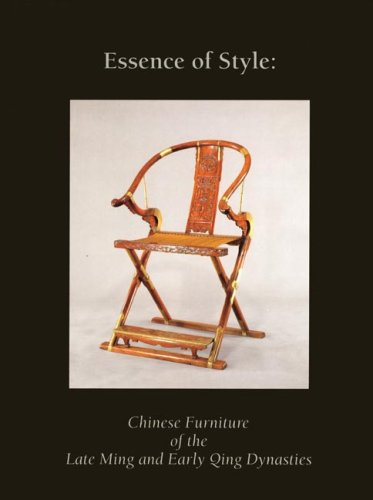 Essence of Style:: Chinese Furniture of the Late Ming and Early Qing Dynasty