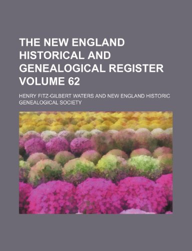 The New England historical and genealogical register Volume 62