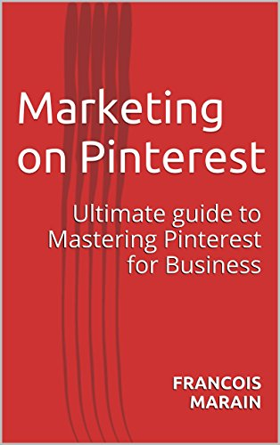 Marketing  on  Pinterest: Ultimate guide to Mastering  Pinterest for Business (Marketing For Entrepreneurs Book 2)