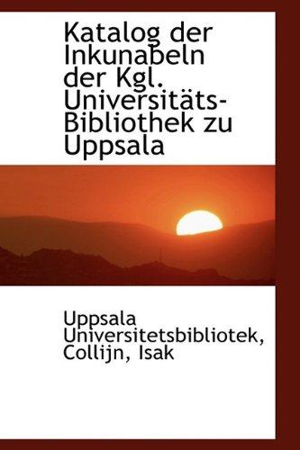 Katalog der Inkunabeln der Kgl. Universitäts-Bibliothek zu Uppsala
