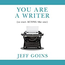 You Are a Writer (So Start Acting Like One) (       UNABRIDGED) by Jeff Goins Narrated by Jeff Goins