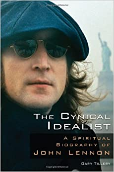 The Cynical Idealist: A Spiritual Biography of John Lennon