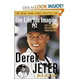 img - for The Life You Imagine: Life Lessons for Achieving Your Dreams By Derek Jeter (Paperback) book / textbook / text book