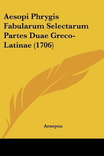 Aesopi Phrygis Fabularum Selectarum Partes Duae Greco-Latinae (1706)