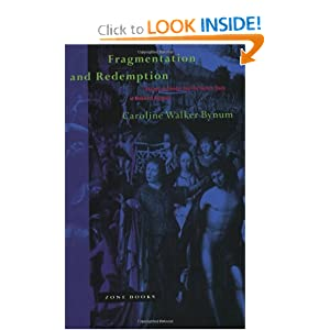Fragmentation and Redemption: Essays on Gender and the Human Body in Medieval Religion Caroline Walker Bynum
