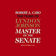 Master of the Senate: The Years of Lyndon Johnson Audiobook by Robert A. Caro Narrated by Stephen Lang