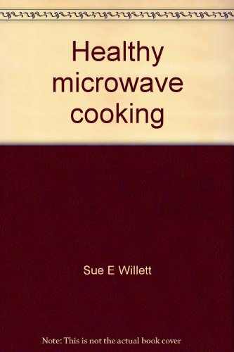 Healthy Microwave Cooking: Low Cholesterol And Low Fat (Health Series)