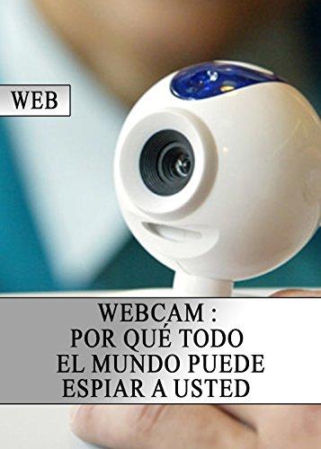 webcam-por-que-todo-el-mundo-puede-espiar-a-usted-spanish-edition