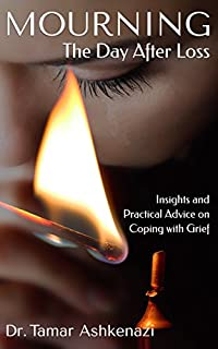 Mourning: The Day After Loss: Insights And Practical Advice On Coping With Grief by Dr. Tamar Ashkenazi ebook deal