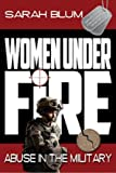 Women Under Fire: Abuse in the Military
