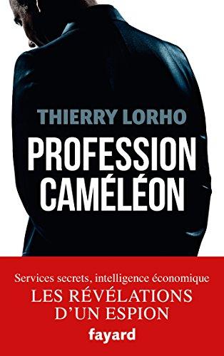 Profession Caméléon: De la DGSE à l'Intelligence économique