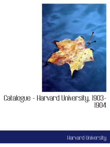 Catalogue - Harvard University, 1903-1904