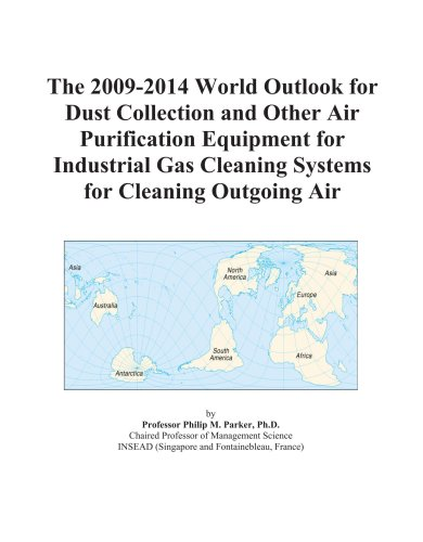 The 2009-2014 World Outlook for Dust Collection and Other Air Purification Equipment for Industrial Gas Cleaning Systems for Cleaning Outgoing Air