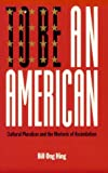 To Be An American: Cultural Pluralism and the Rhetoric of Assimilation: 1st (First) Edition