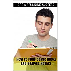 Crowdfunding Success: How to Fund Comic Books and Graphic Novels (English Edition)