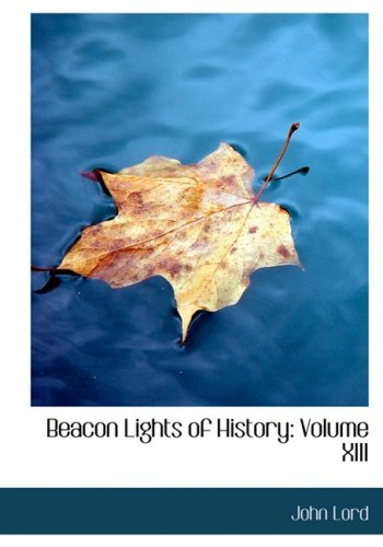 Beacon Lights of History: Volume XIII (Large Print Edition)