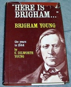 'Here is Brigham--': Brigham Young-- the years to 1844, S. DILWORTH YOUNG