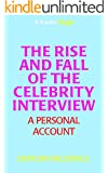 The Rise and Fall of the Celebrity Interview: A Personal Account (Kindle Single)